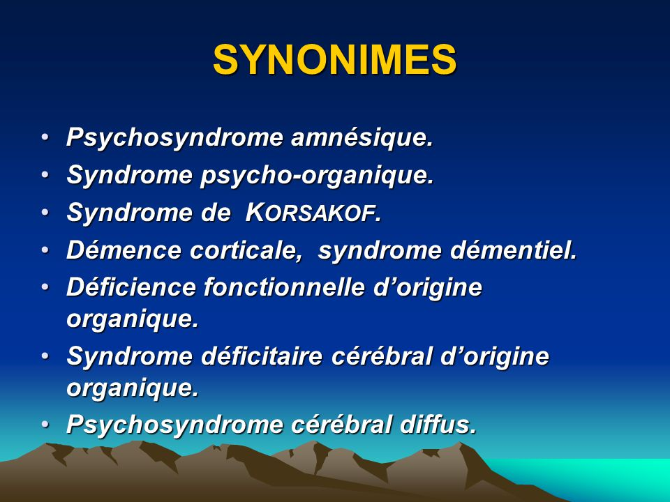SYNONIMES Psychosyndrome amnésique. Syndrome psycho-organique.