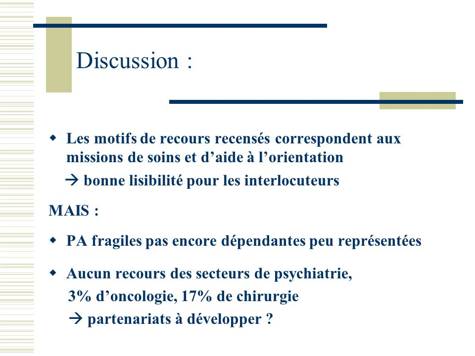 Discussion : Les motifs de recours recensés correspondent aux missions de soins et d'aide à l'orientation.