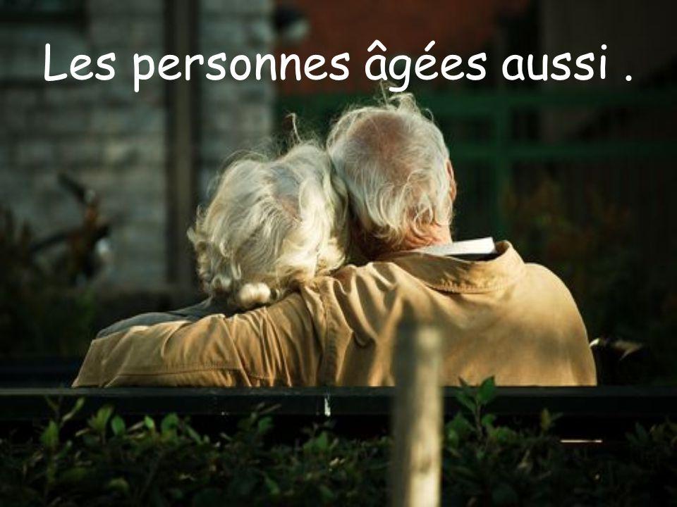 Les personnes âgées aussi .