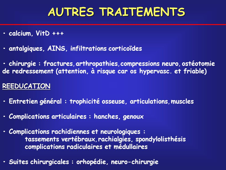 AUTRES TRAITEMENTS • calcium, VitD +++