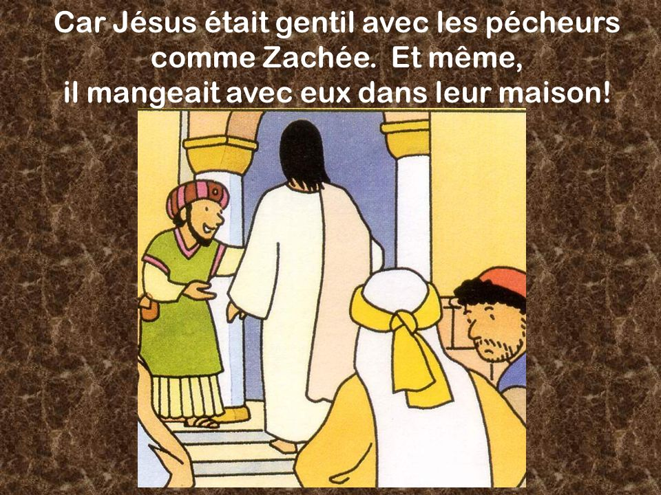 Car Jésus était gentil avec les pécheurs comme Zachée. Et même,
