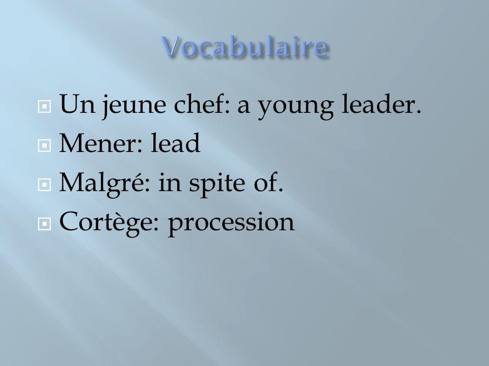 Vocabulaire Un jeune chef: a young leader. Mener: lead