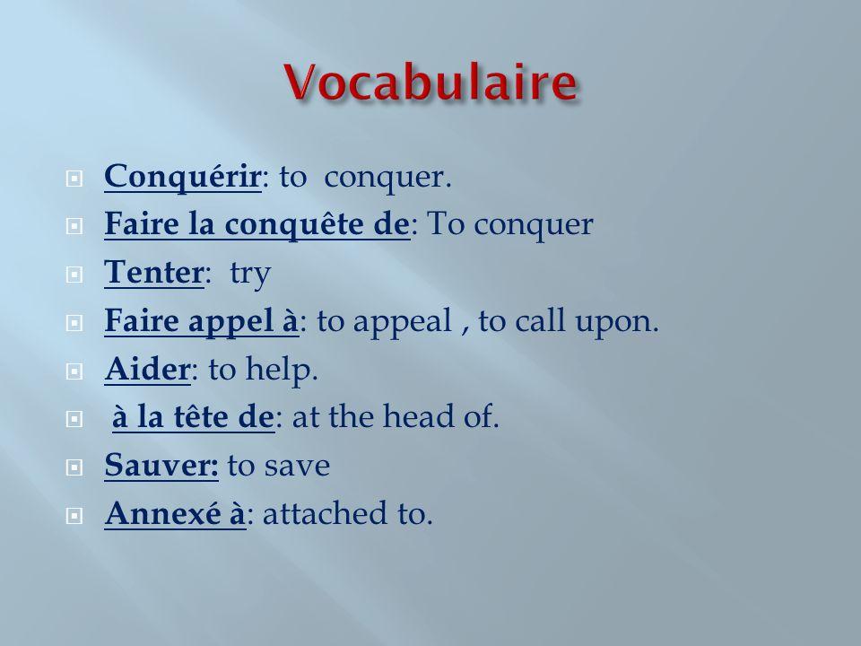 Vocabulaire Conquérir: to conquer. Faire la conquête de: To conquer