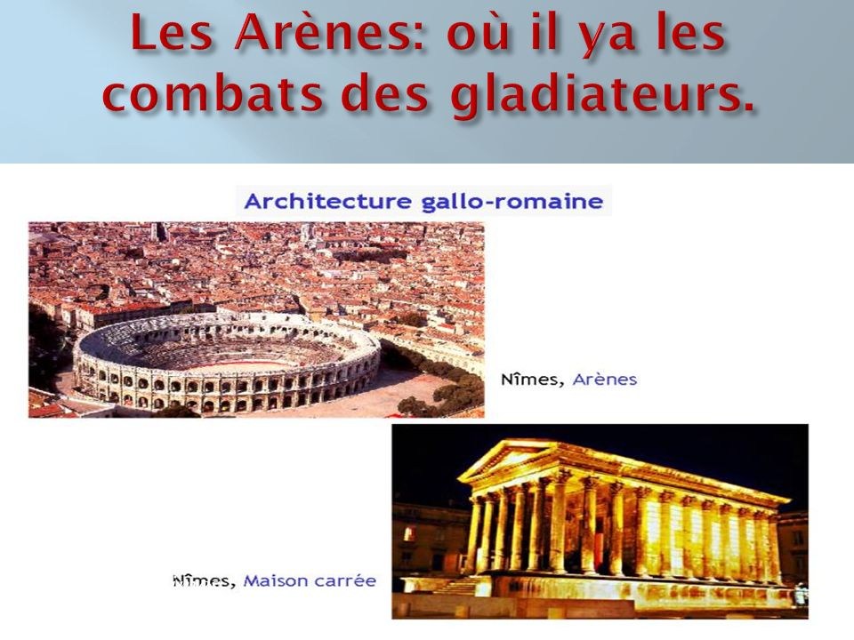 Les Arènes: où il ya les combats des gladiateurs.