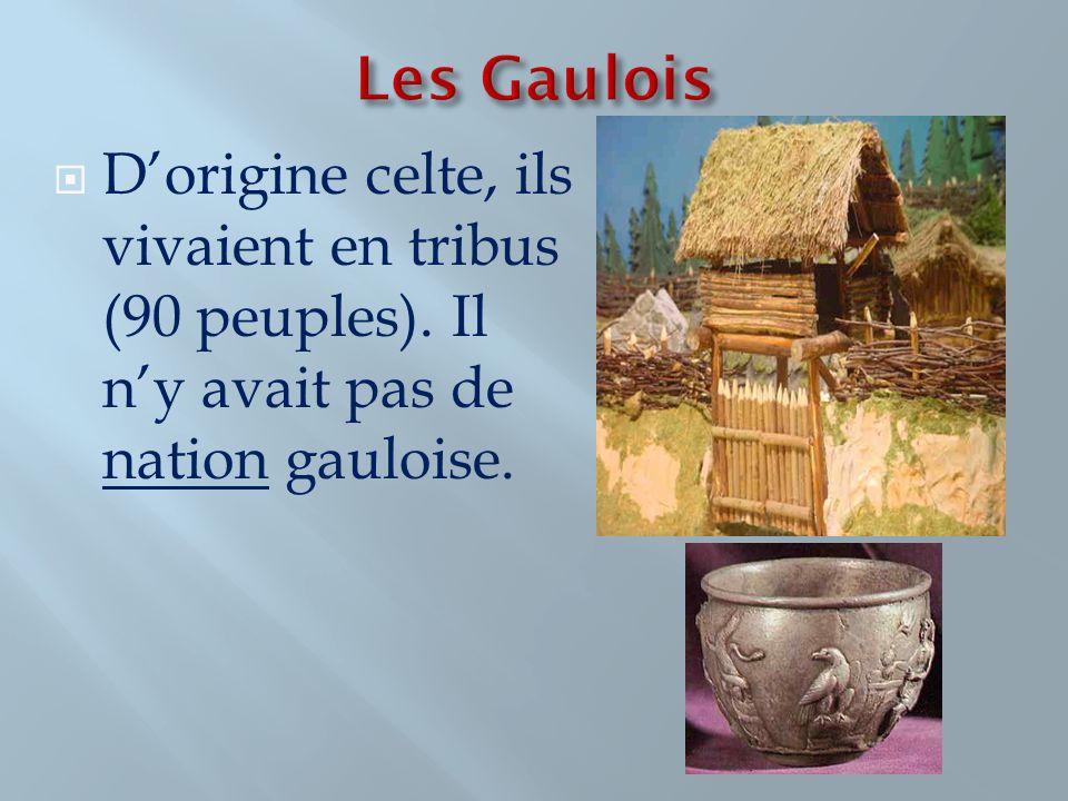 Les Gaulois D'origine celte, ils vivaient en tribus (90 peuples).