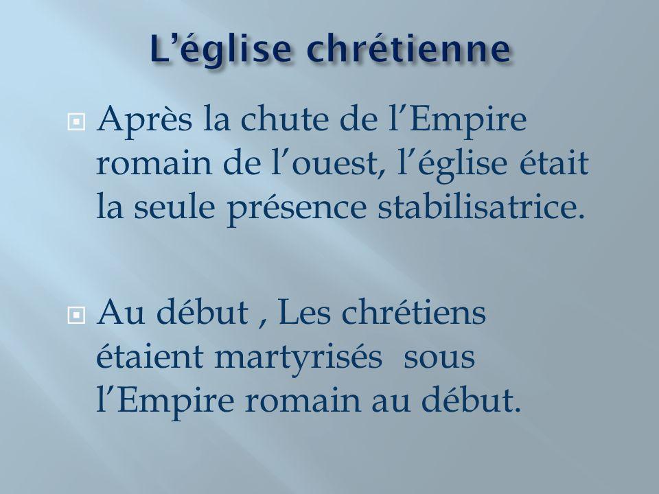 L'église chrétienne Après la chute de l'Empire romain de l'ouest, l'église était la seule présence stabilisatrice.