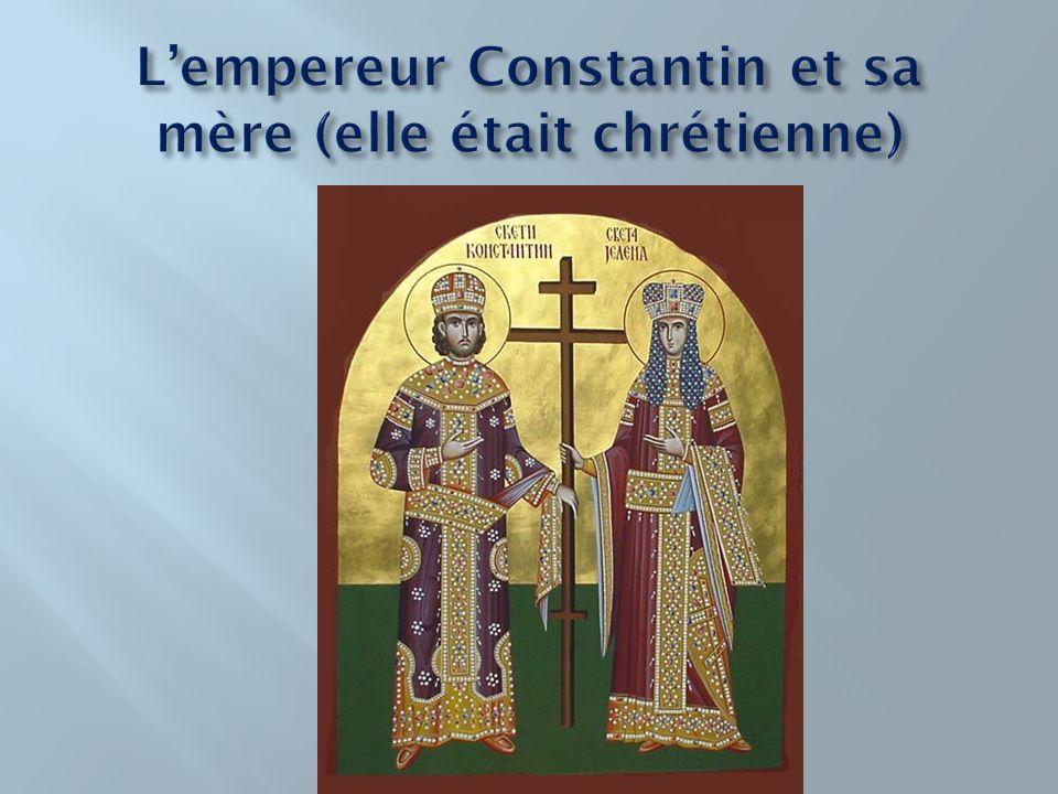 L'empereur Constantin et sa mère (elle était chrétienne)
