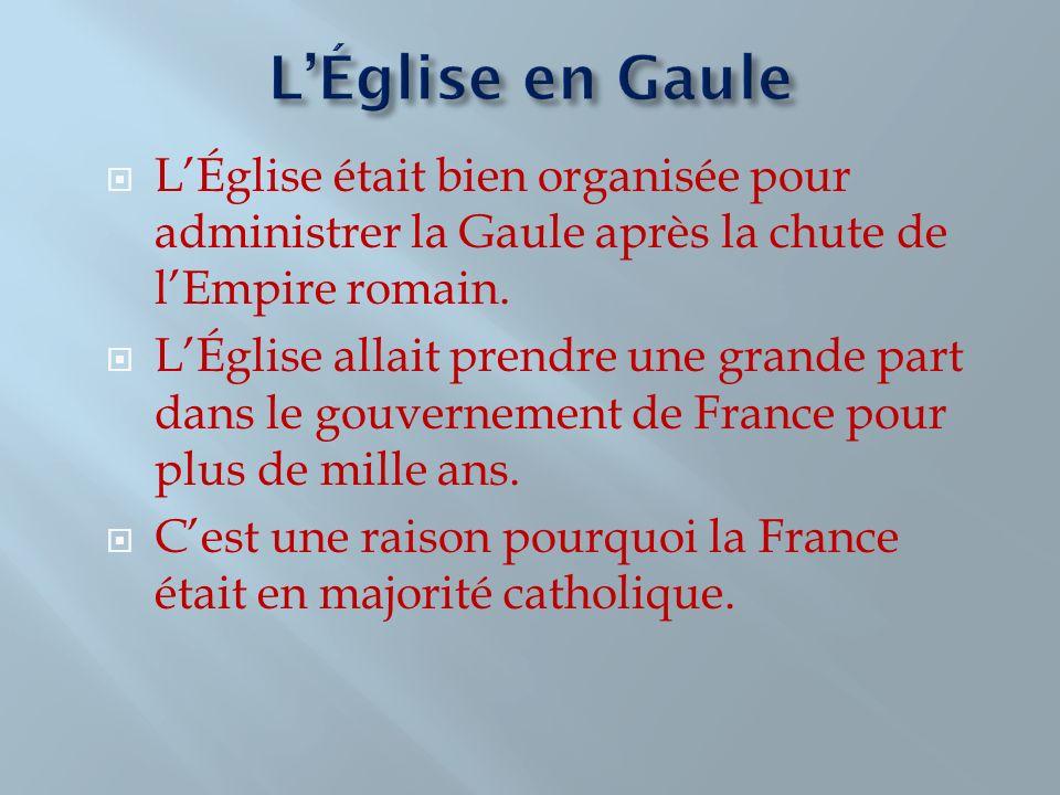 L'Église en Gaule L'Église était bien organisée pour administrer la Gaule après la chute de l'Empire romain.