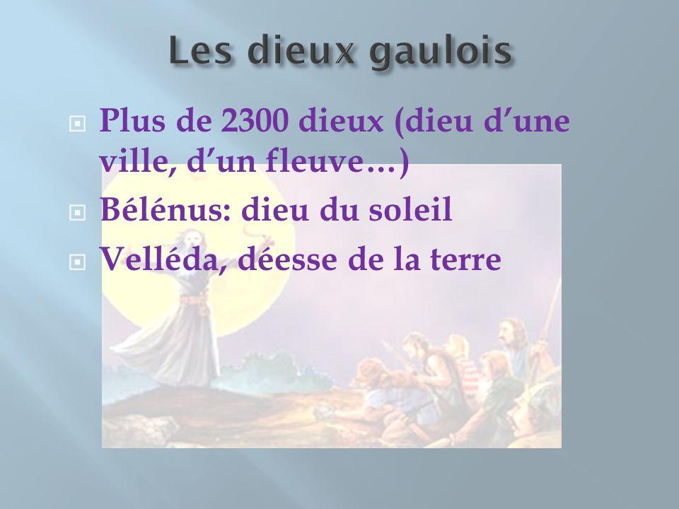 Les dieux gaulois Plus de 2300 dieux (dieu d'une ville, d'un fleuve…)