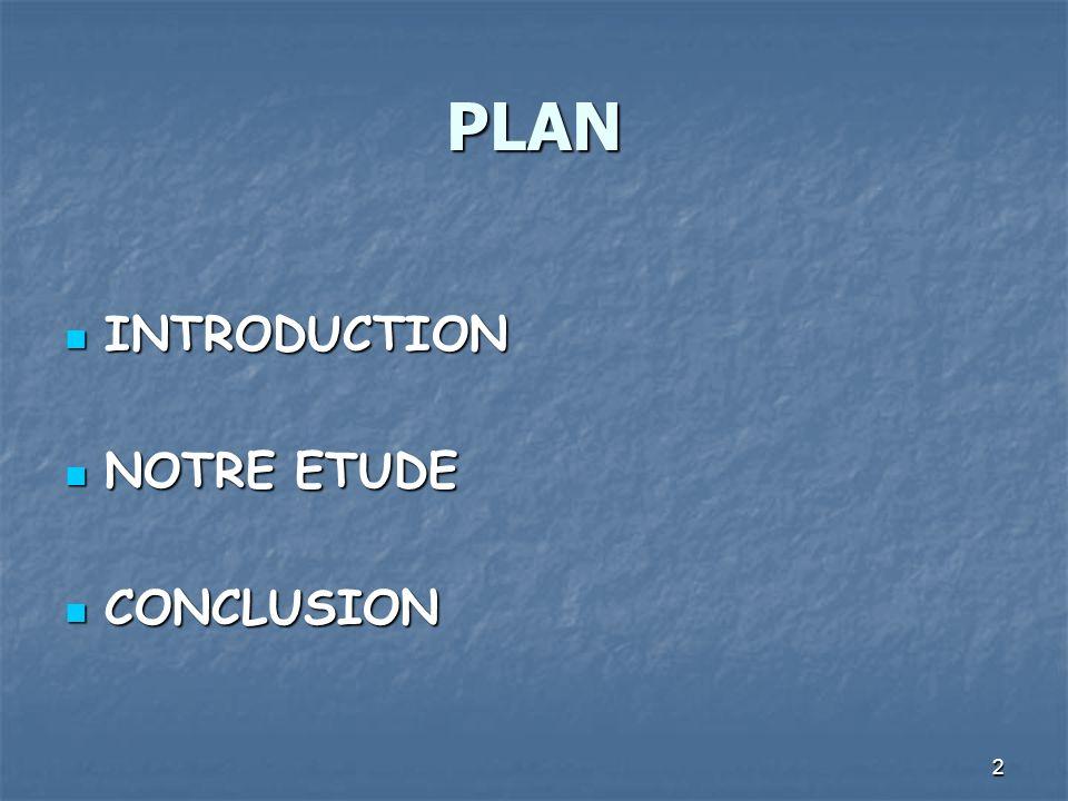PLAN INTRODUCTION NOTRE ETUDE CONCLUSION