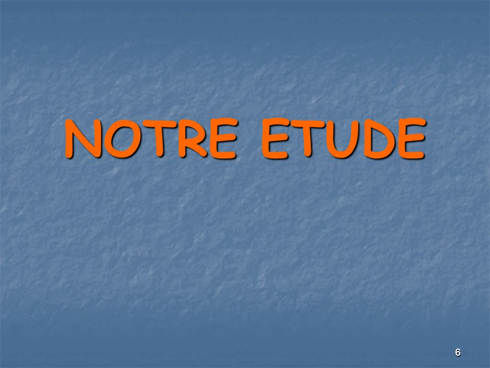 NOTRE ETUDE