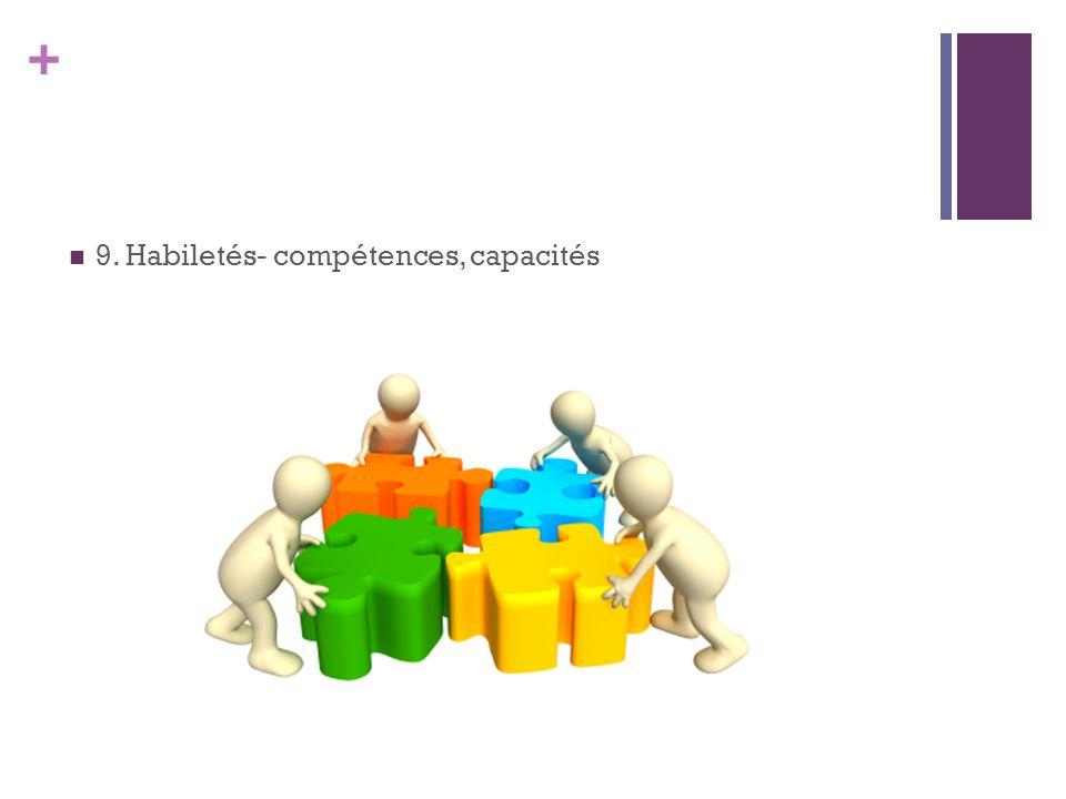 9. Habiletés- compétences, capacités