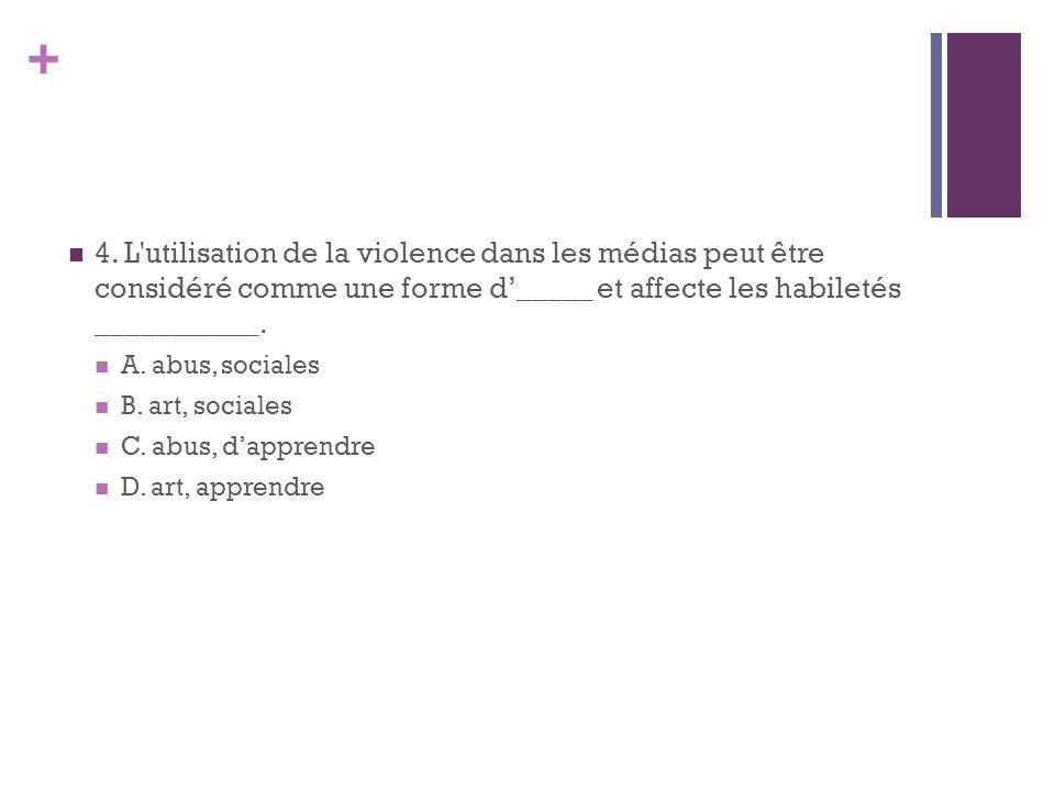 4. L utilisation de la violence dans les médias peut être considéré comme une forme d'_____ et affecte les habiletés ___________.