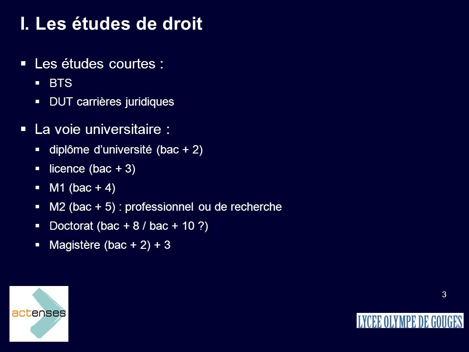 I. Les études de droit Les études courtes : La voie universitaire :