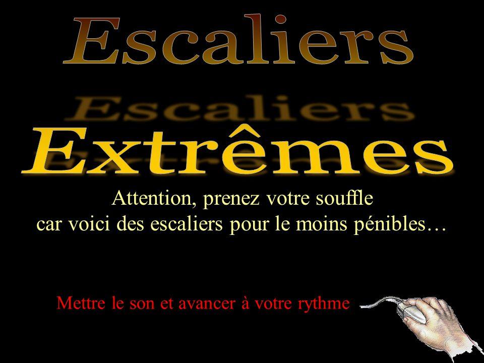 Escaliers Extrêmes Attention, prenez votre souffle