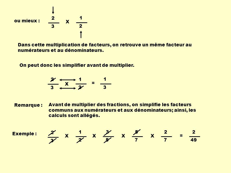 2 3. 1. X. ou mieux : Dans cette multiplication de facteurs, on retrouve un même facteur au numérateurs et au dénominateurs.
