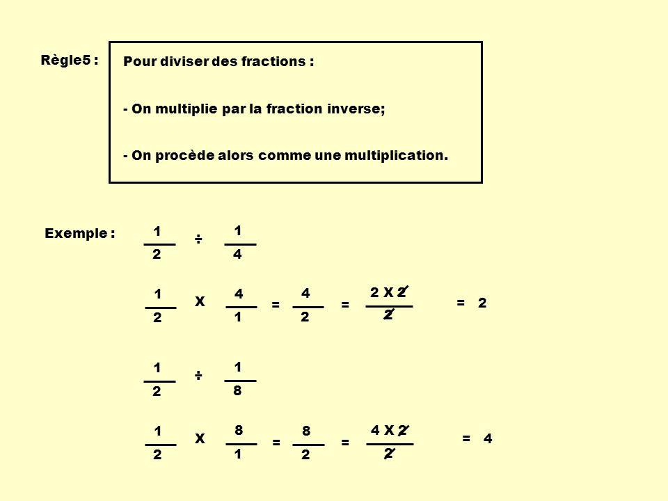 Règle5 : Pour diviser des fractions : - On multiplie par la fraction inverse; - On procède alors comme une multiplication.