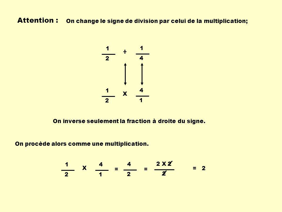 Attention : On change le signe de division par celui de la multiplication; 1. 2. 1. 4. ÷ 1. 2.