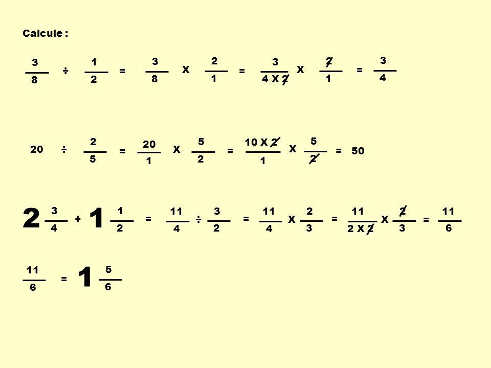 Calcule : 3. 8. 1. 2. ÷ 3. 8. 2. 1. X. = 3. 4 X 2. 2. 1. X. = = 3. 4. 2. 5. ÷