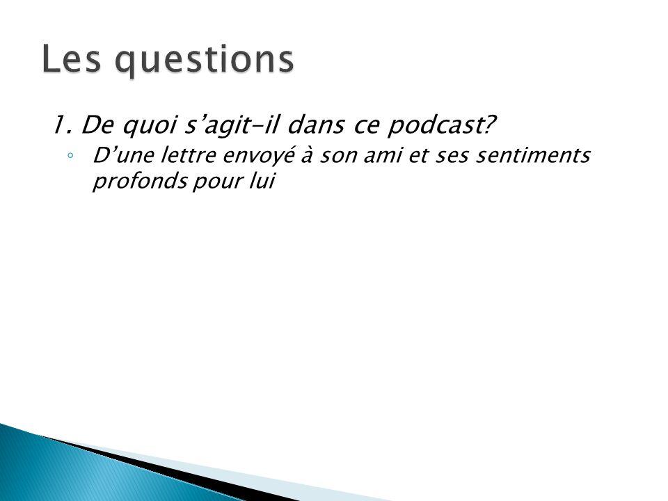 Les questions 1. De quoi s'agit-il dans ce podcast