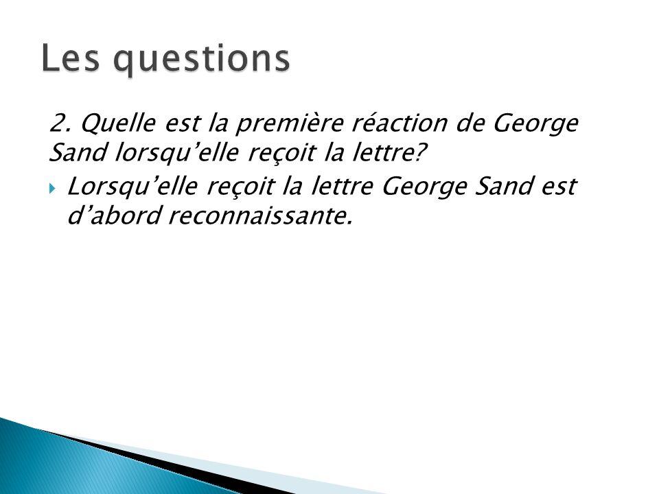 Les questions 2. Quelle est la première réaction de George Sand lorsqu'elle reçoit la lettre