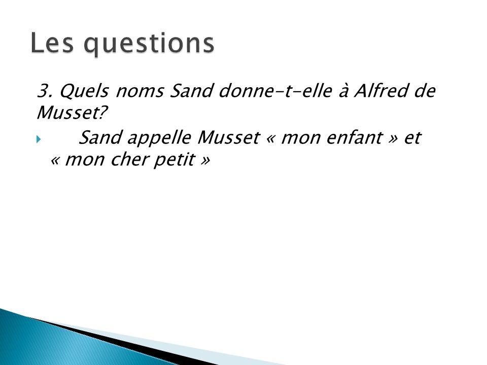 Les questions 3. Quels noms Sand donne-t-elle à Alfred de Musset