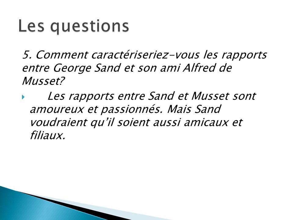 Les questions 5. Comment caractériseriez-vous les rapports entre George Sand et son ami Alfred de Musset