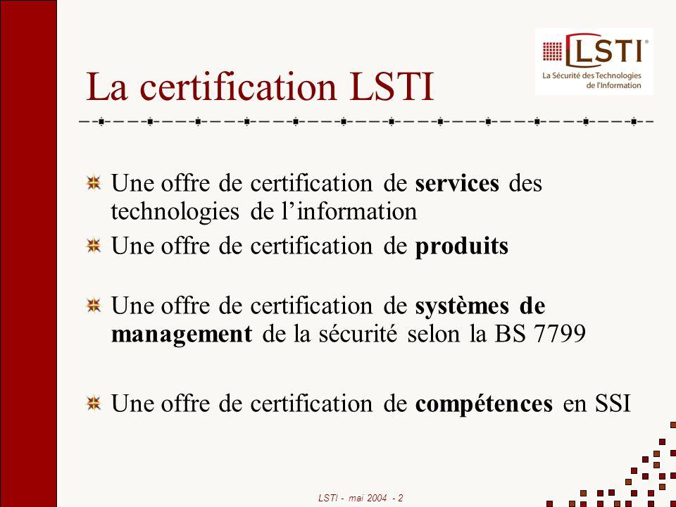 La certification LSTI Une offre de certification de services des technologies de l'information. Une offre de certification de produits.