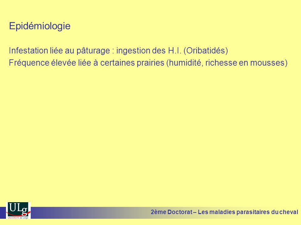 Epidémiologie Infestation liée au pâturage : ingestion des H.I. (Oribatidés)