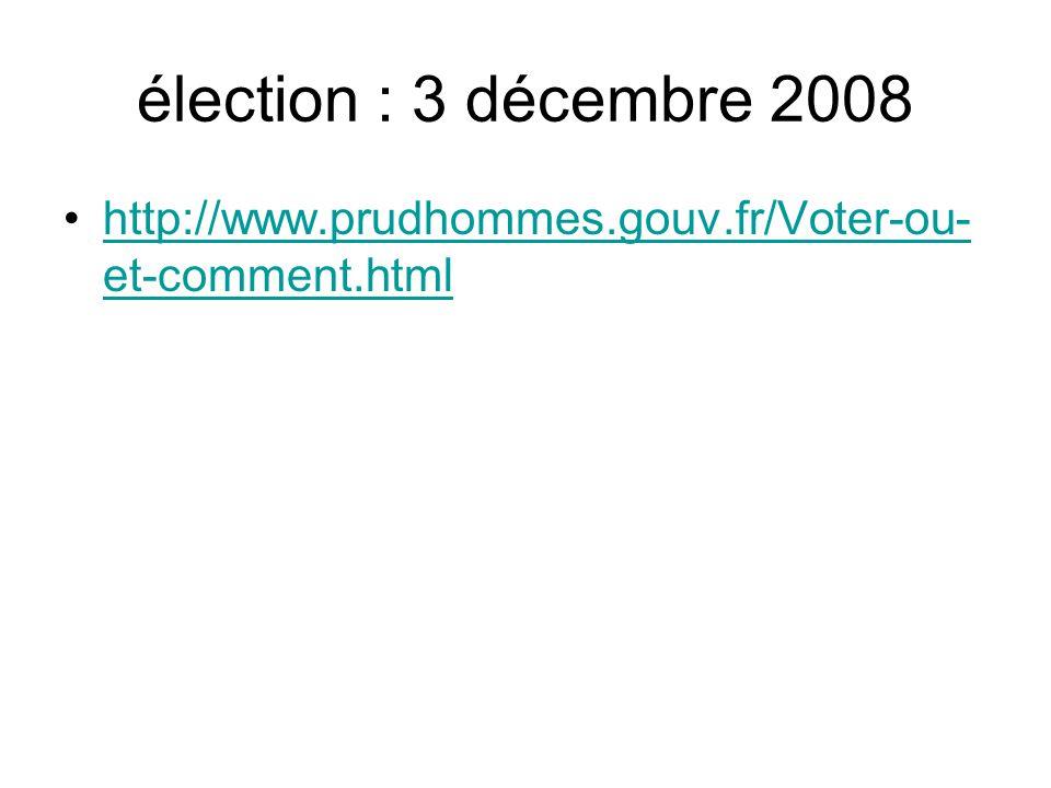 élection : 3 décembre 2008 http://www.prudhommes.gouv.fr/Voter-ou-et-comment.html