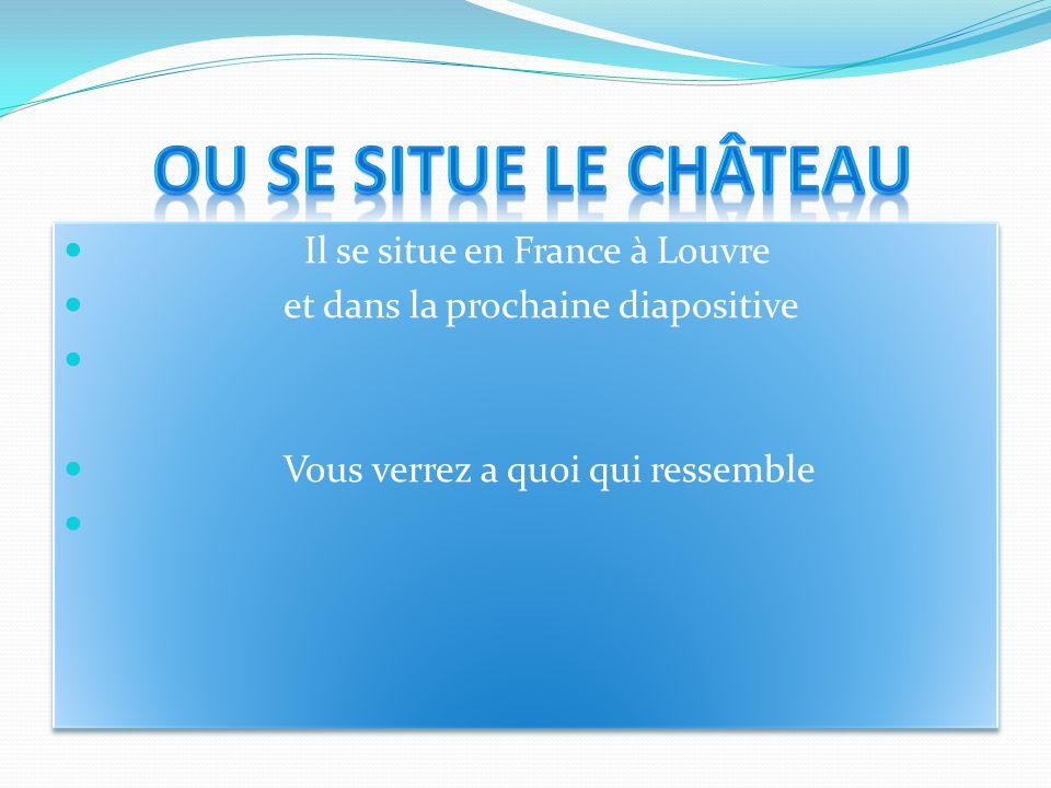 Ou se situe le château Il se situe en France à Louvre