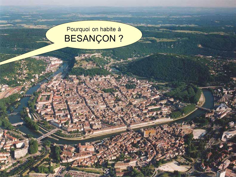 Pourquoi on habite à BESANÇON
