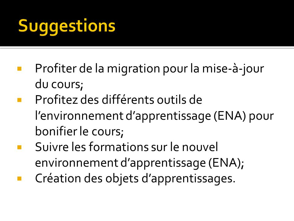 Suggestions Profiter de la migration pour la mise-à-jour du cours;