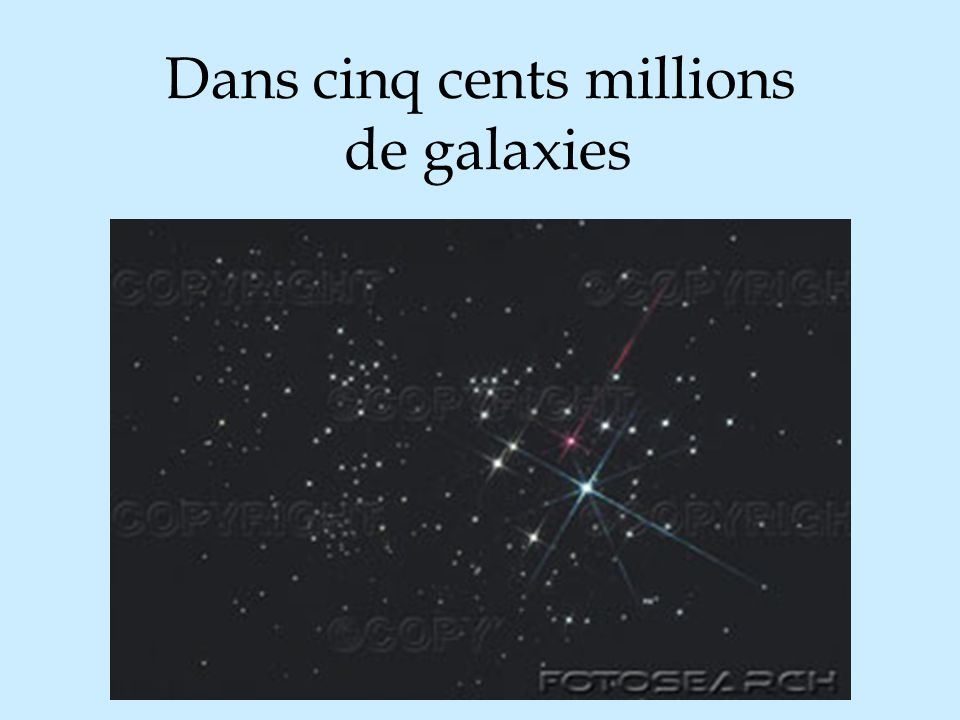 Dans cinq cents millions de galaxies