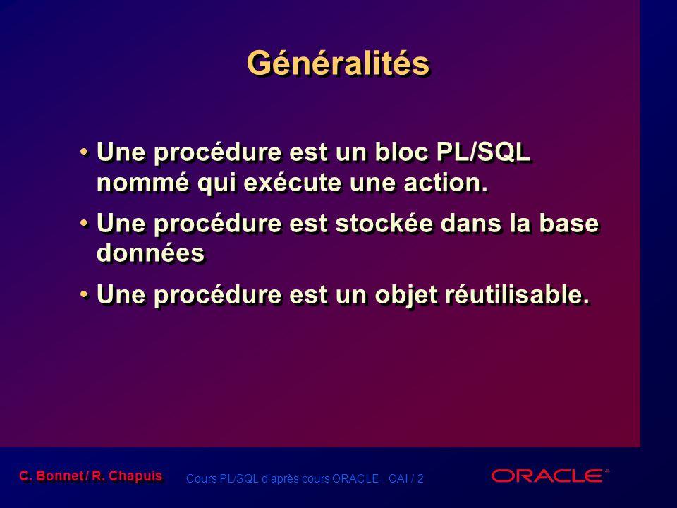 Généralités Une procédure est un bloc PL/SQL nommé qui exécute une action. Une procédure est stockée dans la base données.