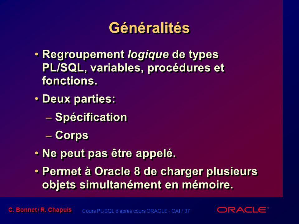 Généralités Regroupement logique de types PL/SQL, variables, procédures et fonctions. Deux parties: