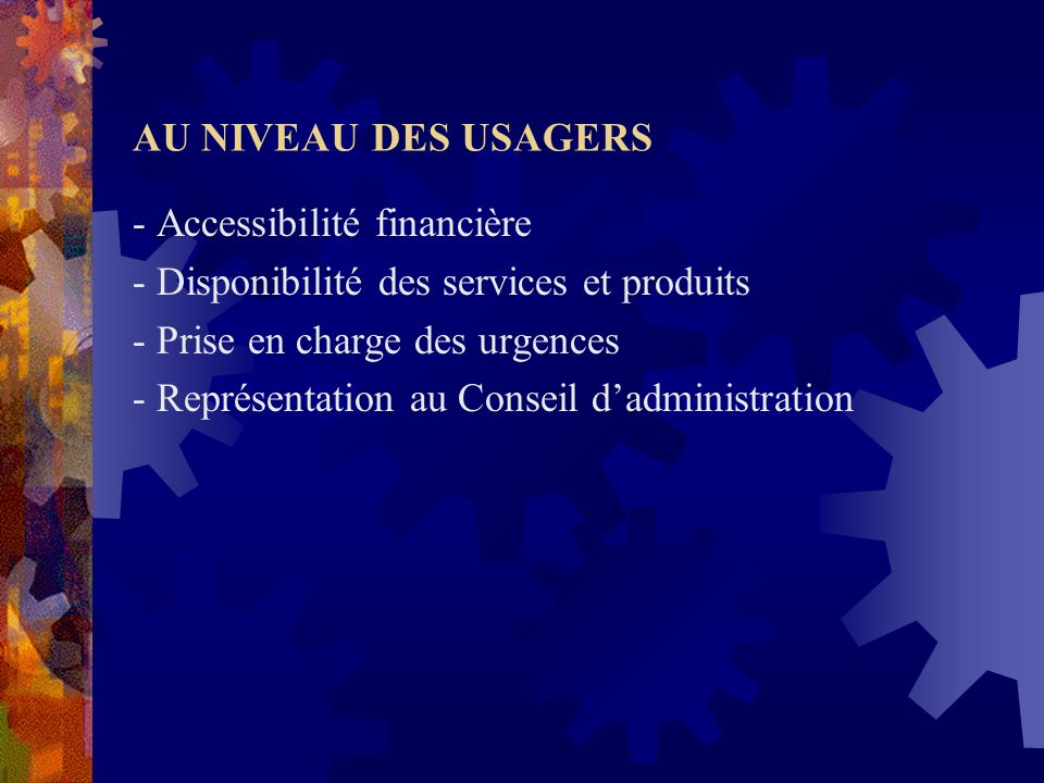 AU NIVEAU DES USAGERS - Accessibilité financière. - Disponibilité des services et produits. - Prise en charge des urgences.