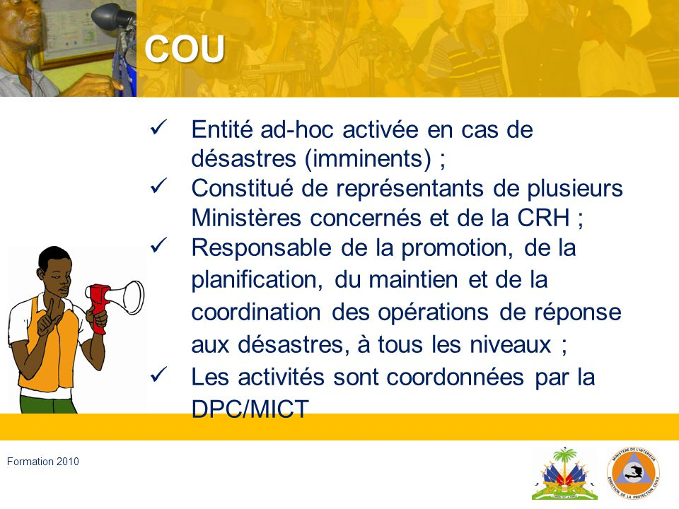 COU Entité ad-hoc activée en cas de désastres (imminents) ;