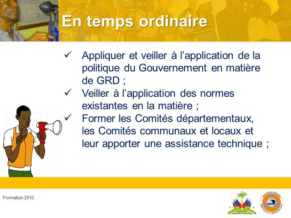 En temps ordinaire Appliquer et veiller à l'application de la politique du Gouvernement en matière de GRD ;