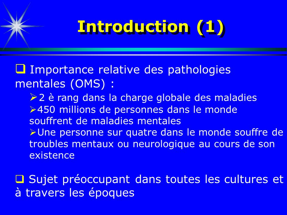 Introduction (1) Importance relative des pathologies mentales (OMS) :