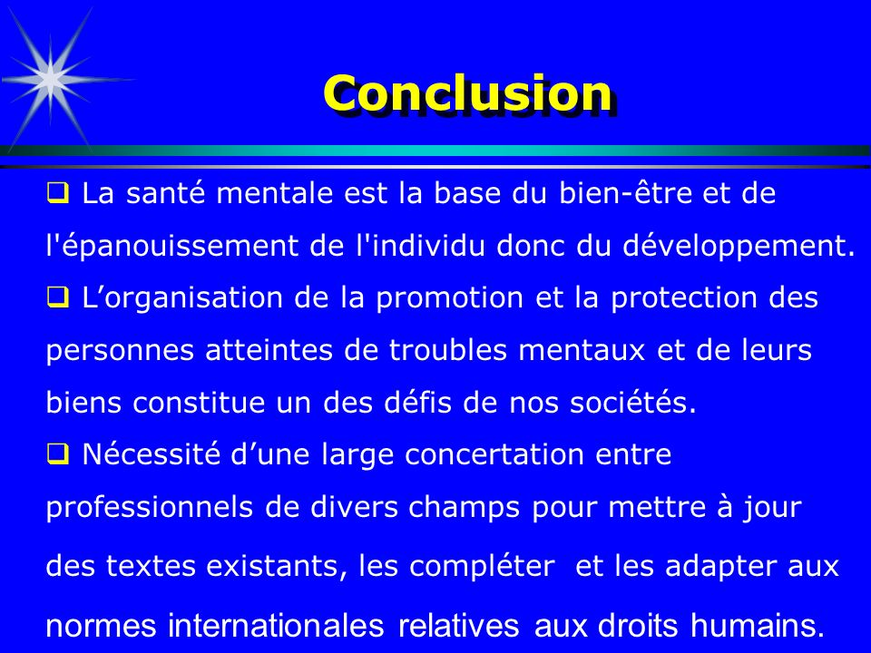 Conclusion La santé mentale est la base du bien-être et de l épanouissement de l individu donc du développement.