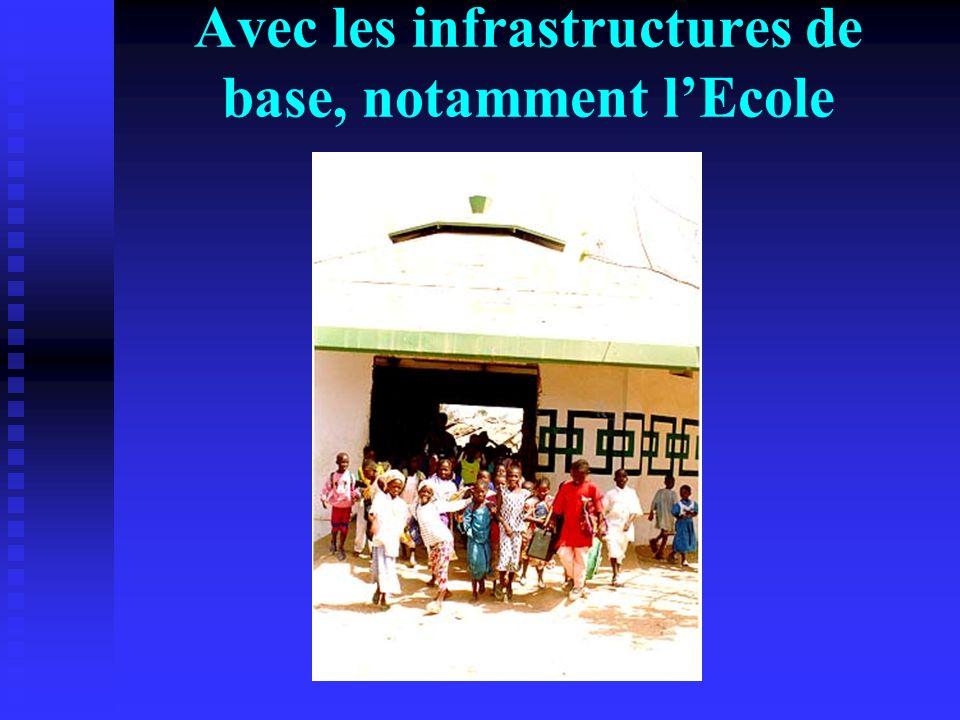 Avec les infrastructures de base, notamment l'Ecole