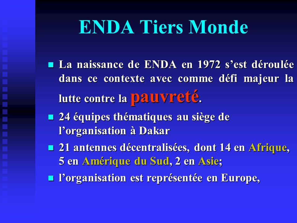 ENDA Tiers Monde La naissance de ENDA en 1972 s'est déroulée dans ce contexte avec comme défi majeur la lutte contre la pauvreté.