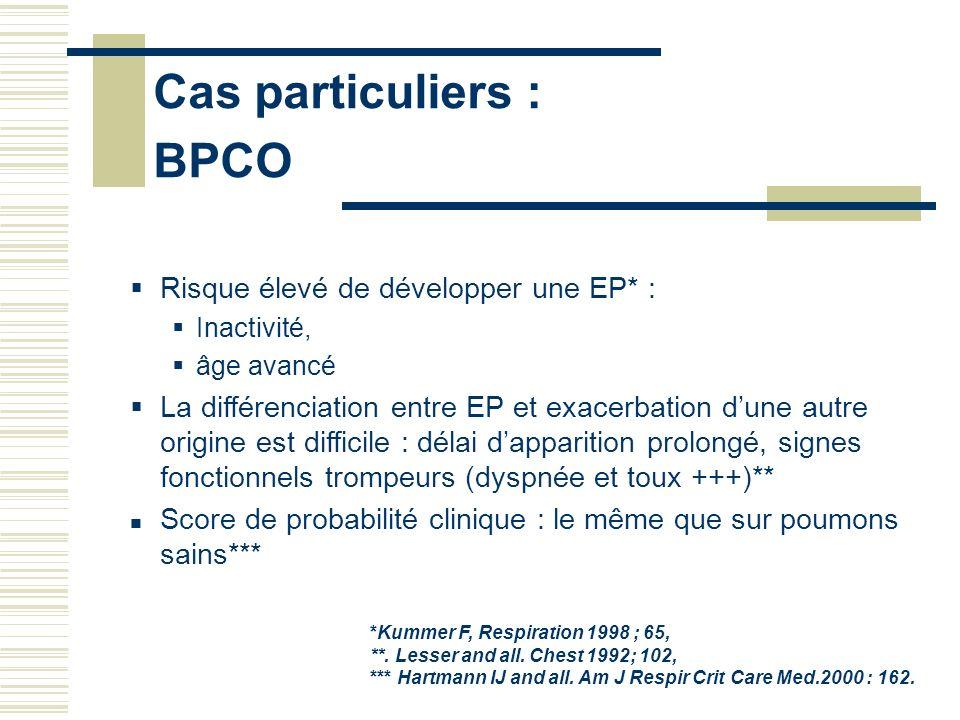 Cas particuliers : BPCO Risque élevé de développer une EP* :