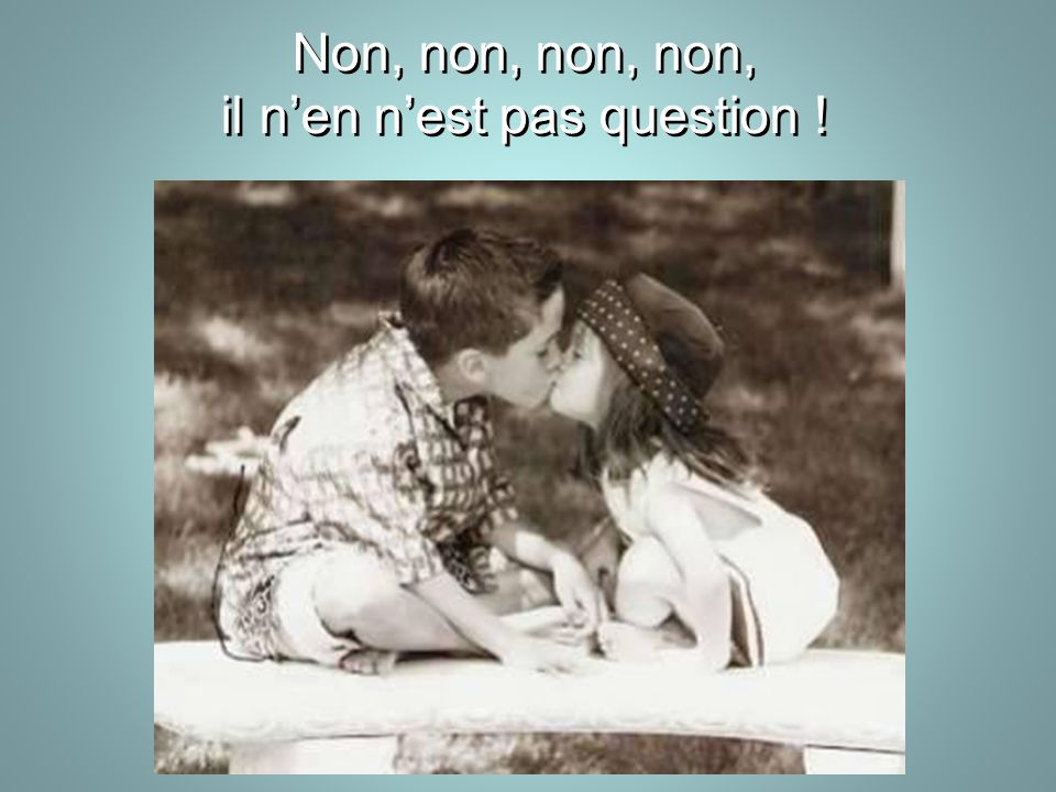 il n'en n'est pas question !