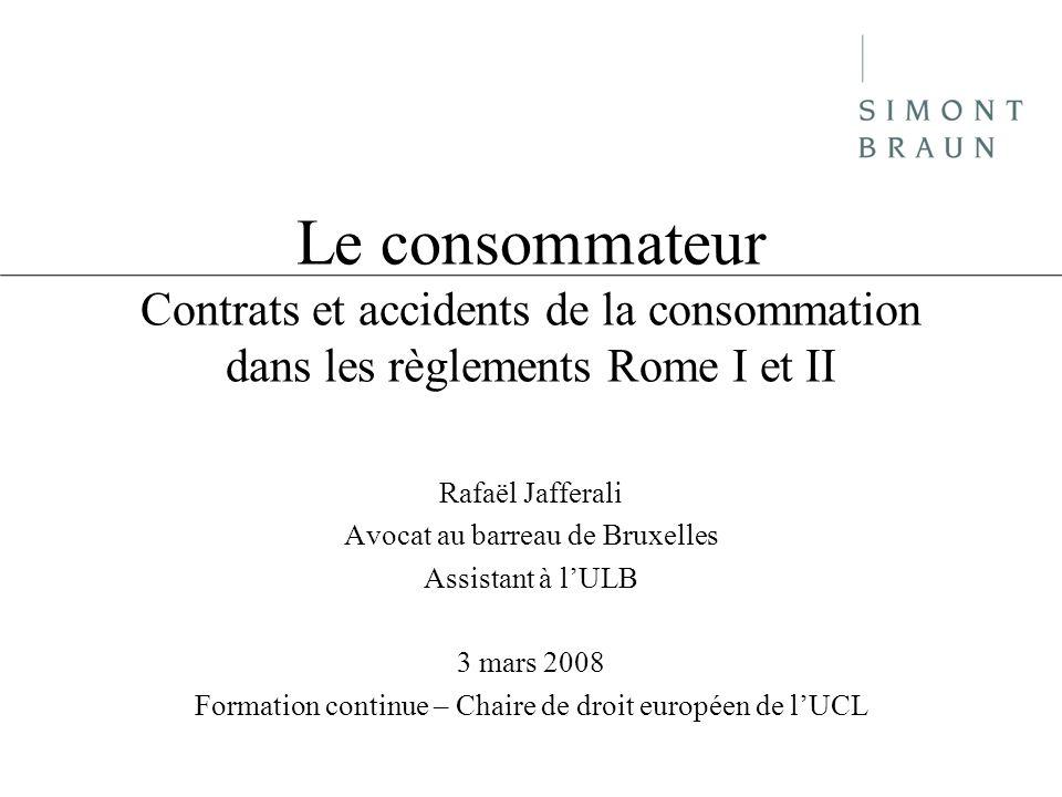 Le consommateur Contrats et accidents de la consommation dans les règlements Rome I et II