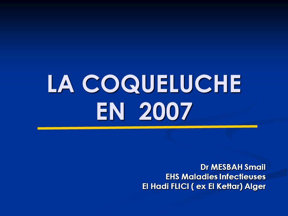 LA COQUELUCHE EN 2007 Dr MESBAH Smail EHS Maladies Infectieuses