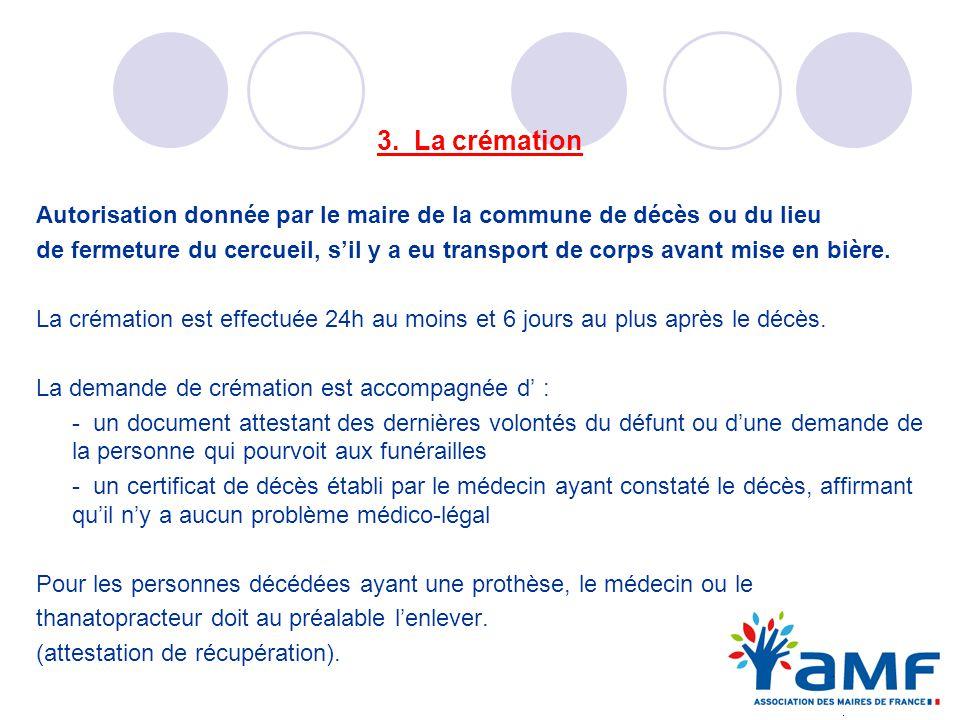 3. La crémation Autorisation donnée par le maire de la commune de décès ou du lieu.