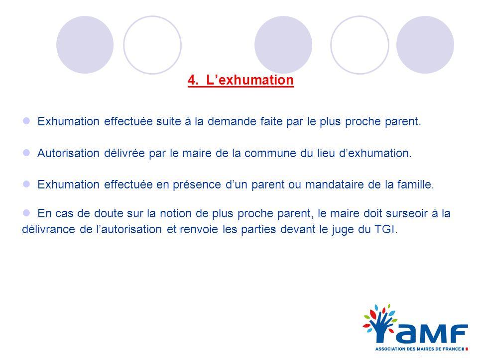 4. L'exhumation Exhumation effectuée suite à la demande faite par le plus proche parent.