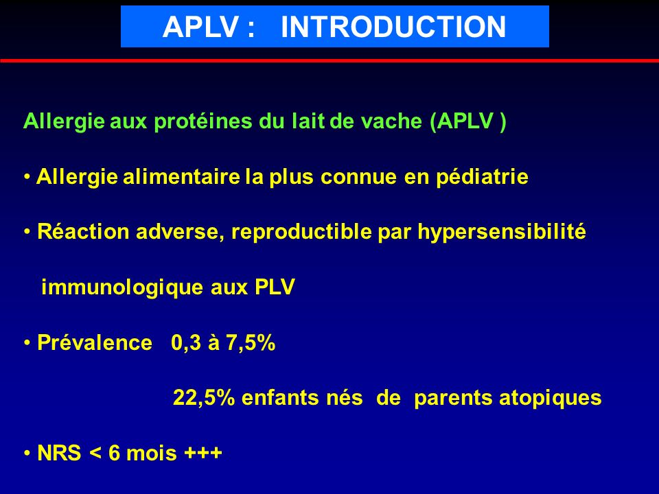 APLV : INTRODUCTION Allergie aux protéines du lait de vache (APLV )